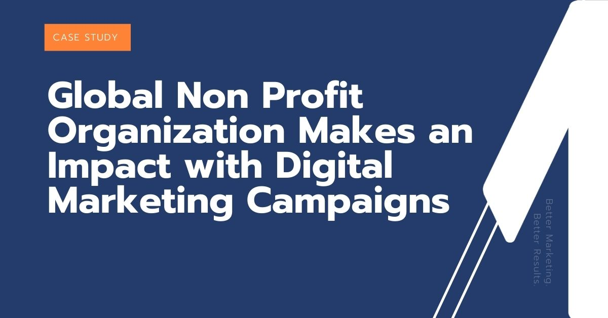 Global Non Profit Organization Makes an Impact with Digital Marketing Campaigns