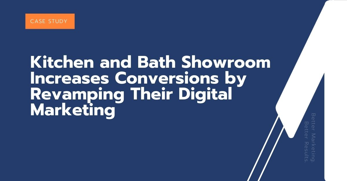 Kitchen and Bath Showroom Increases Conversions by Revamping Their Digital Marketing
