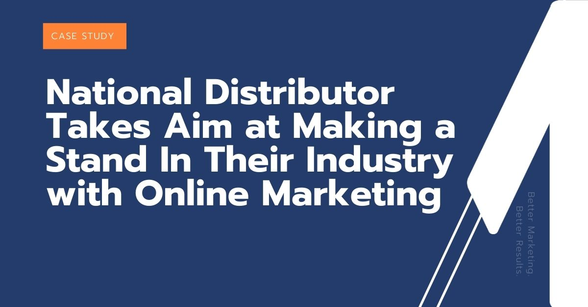 National Distributor Takes Aim at Making a Stand In Their Industry with Online Marketing